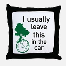 I usually leave this in the car Throw Pillow