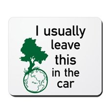 I usually leave this in the car Mousepad