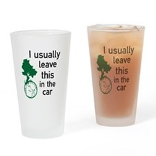 I usually leave this in the car Drinking Glass