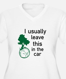 I usually leave this in the car T-Shirt