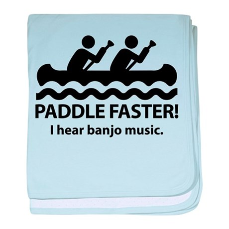 Paddle Faster I Hear Banjo Music. baby blanket