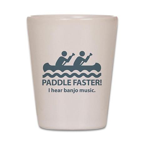 Paddle Faster I Hear Banjo Music. Shot Glass