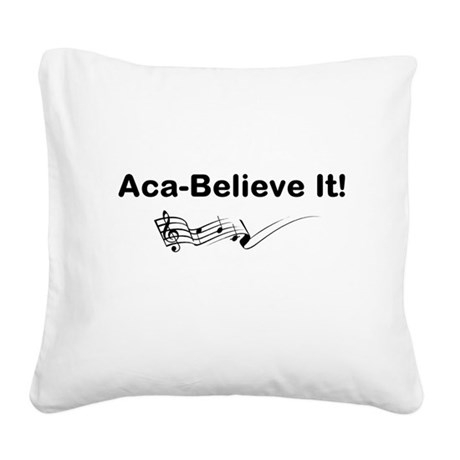 Aca-Believe It Products Square Canvas Pillow
