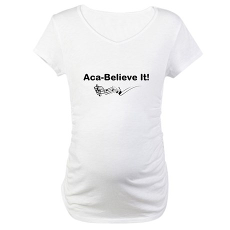 Aca-Believe It Products Maternity T-Shirt
