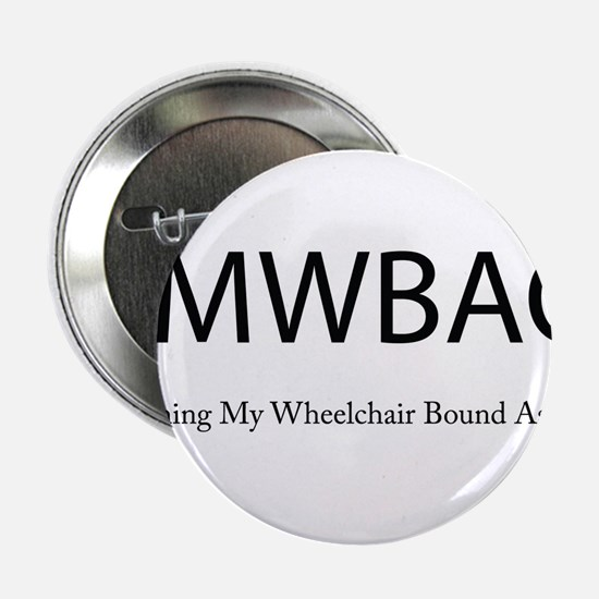 """Laughing My Wheelchair Bound Ass Off 2.25"""" Button"""