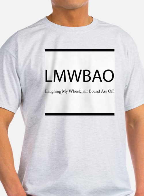 Laughing My Wheelchair Bound Ass Off T-Shirt