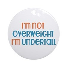 I'm Not Overweight Ornament (Round)