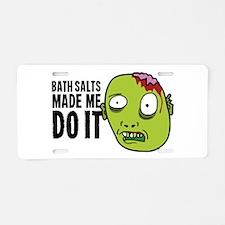 Bath Salts Made Me Do It Aluminum License Plate