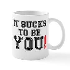 IT SUCKS TO BE YOU! Mug