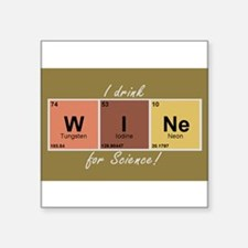 "I drinlk WINe for Science! Square Sticker 3"" x 3"""