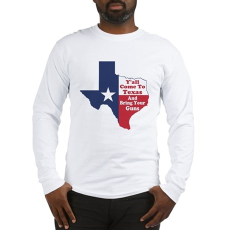Yall Come to Texas Long Sleeve T-Shirt
