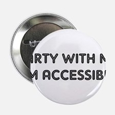 "PARTY WITH ME I'M ACCESSIBLE 2.25"" Button"