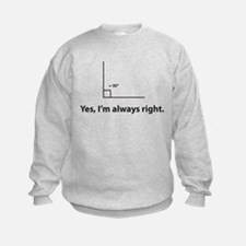 Yes, Im always right Sweatshirt
