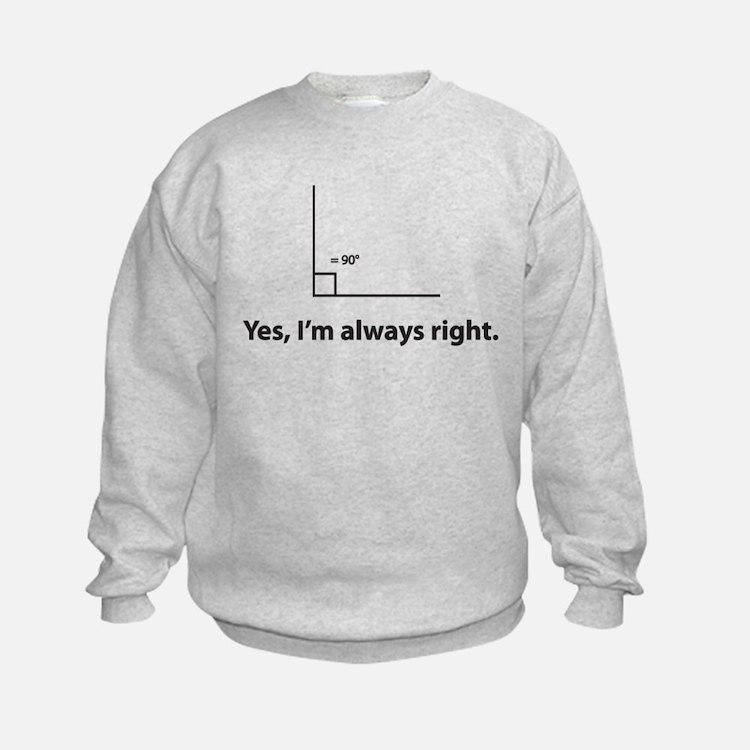 Yes, Im always right Sweatshirt