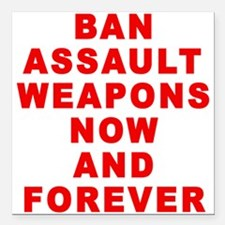 """BAN ASSAULT WEAPONS FOREVER Square Car Magnet 3"""" x"""