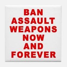 BAN ASSAULT WEAPONS FOREVER Tile Coaster