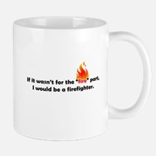 If it Wasn't for the Fire Mug