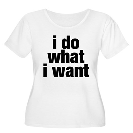 i do what i want Women's Plus Size Scoop Neck T-Sh