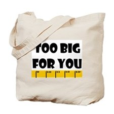 Ruler Too Big For You Tote Bag
