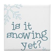 Is It Snowing Yet Tile Coaster