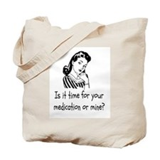 Is It Time For Your Medication or Mine? Tote Bag