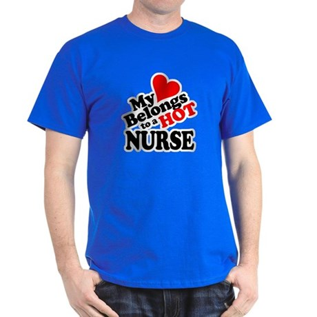 My Heart Belongs to a HOT Nurse! Dark T-Shirt