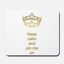 Keep calm and pin me on crown Mousepad