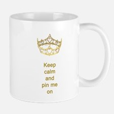 Keep calm and pin me on crown Mug