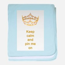 Keep calm and pin me on crown baby blanket