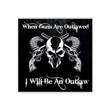 """When guns are outlawed Square Sticker 3"""" x 3"""""""
