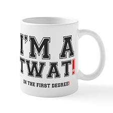 IM A TWAT! - IN THE FIRST DEGREE! Mug