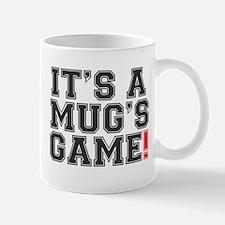 ITS A MUGS GAME! Mug