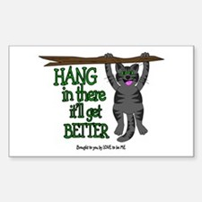 HANG IN THERE - IT'LL GET BETTER Decal
