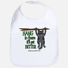 HANG IN THERE IT'LL GET BETTER Bib