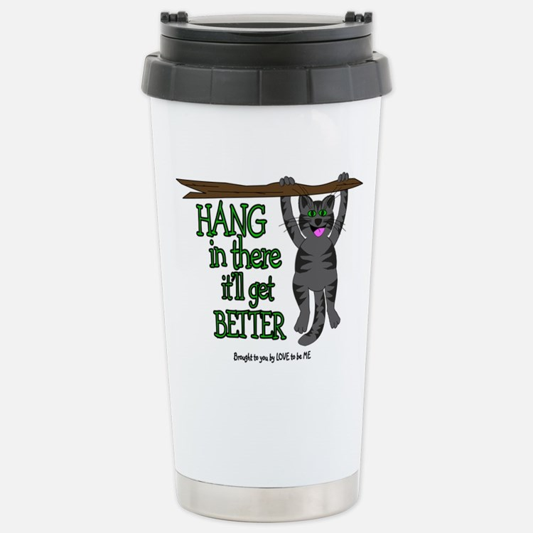 HANG IN THERE IT'LL GET BETTER Travel Mug