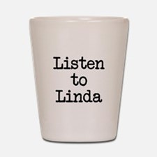 Listen to Linda Shot Glass