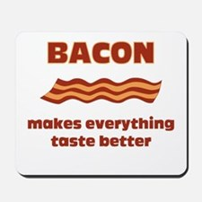 Bacon makes everything tastier Mousepad