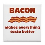Bacon makes everything tastier Tile Coaster
