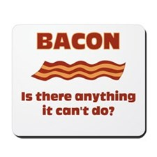Bacon, Is There Anything It Cant Do? Mousepad