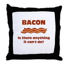Bacon, Is There Anything It Cant Do? Throw Pillow