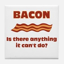 Bacon, Is There Anything It Cant Do? Tile Coaster