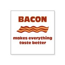 Bacon makes everything better Square Sticker 3&quo