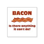 Bacon, Is There Anything It Cant Do? Square Sticke