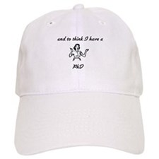 And To Think I have a PhD Baseball Cap