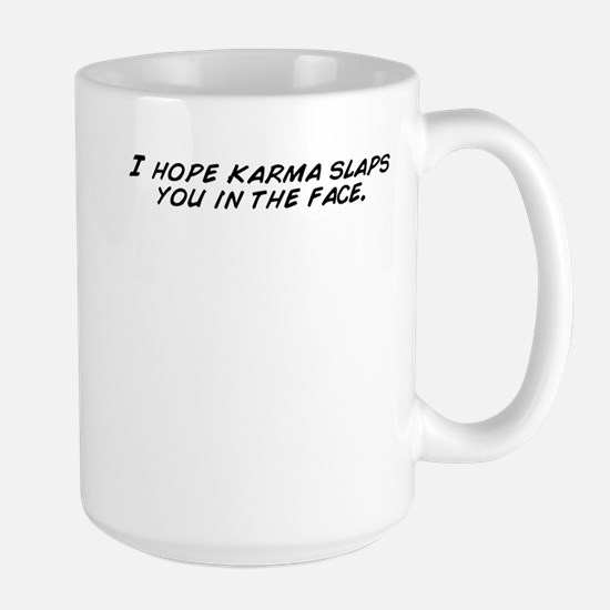 I hope karma slaps you in the face. Mugs