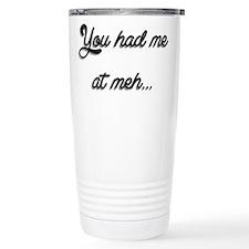 You Had Me At Meh... Travel Mug