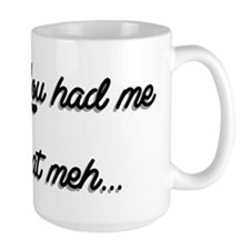 You Had Me At Meh... Mug