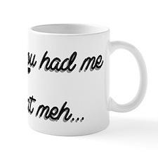 You Had Me At Meh... Mug