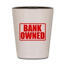 BANK OWNED Shot Glass