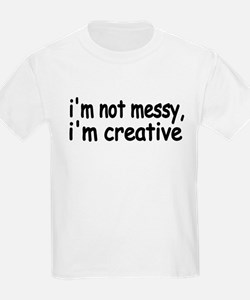 I'M NOT MESSY I'M CREATIVE CUTE AND FUNNY DESIGN K